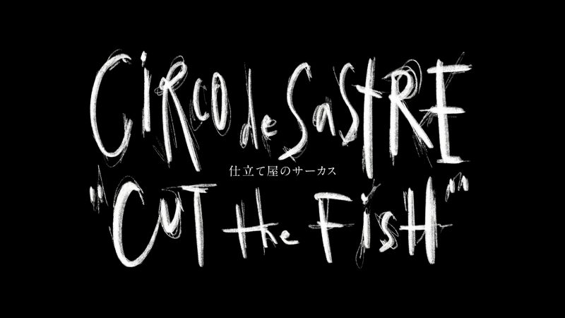Circo de Sastre 'Cut The Fish'