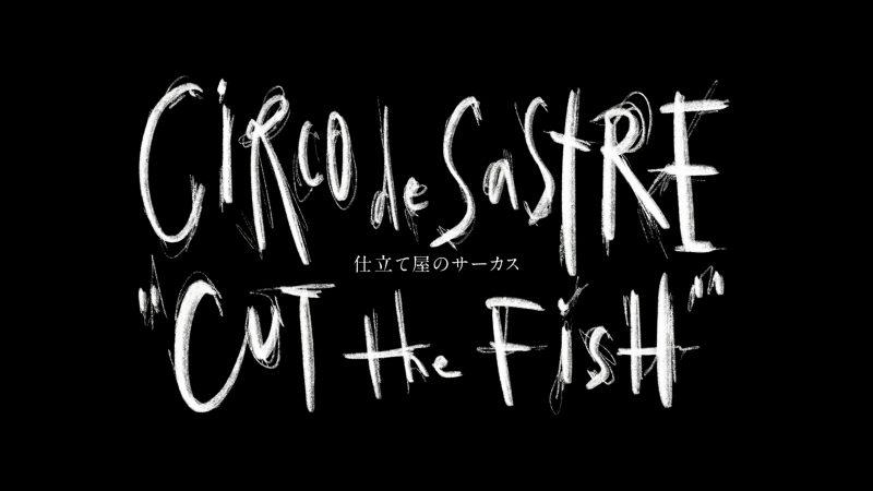 Circo de Sastre 'Cut The Fish'